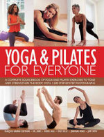 Yoga & Pilates for Everyone : A Complete Sourcebook of Yoga and Pilates Exercises to Tone and Strengthen the Body, with 1500 Step-By-Step Photographs - Francoise Barbira Freedman