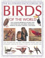 Illustrated Encyclopedia of Birds World : The Ultimate Reference Source and Identifier for 1600 Birds, Profiling Habitat, Plumage, Nesting, and Food - David Alderton