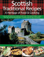 Scottish Traditional Recipes: A Heritage of Food & Cooking : Capture the Tatses and Traditions with Over 150 Easy-to-Follow Recipes and 700 Stunning Photographs, Including Step-by-Step Instructions - Carol Wilson