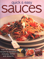 Quick & Easy Sauces : Over 90 delicious recipes top transform everyday dishes and desserts