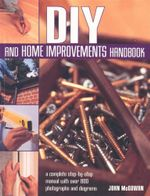 DIY and Home Improvements Handbook : A complete step-by-step manual with over 800 photographs and diagrams - John McGowan