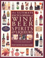 The Ultimate Encyclopedia of Wine, Beer, Spirits & Liqueurs : The Definitive Reference Guide to Alcohol-Based Drinks - Stuart Walton
