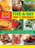 Five A Day Fruit & Veg Cookbook : Over 200 recipes to ensure you achieve the health experts' recommedned five portion daily minimum for you and your family - Kate Whiteman