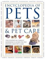 Encyclopedia of Pets & Pet Care : The Essential Family Reference Guide to Pet Breeds And Pet Care - David Alderton