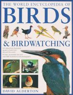The World Encyclopedia of Birds & Birdwatching : A Beautifully Illustrated Guide to Birds From Around the World - David Alderton