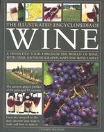 The Illustrated Encyclopedia of Wine : A Definitive Tour Through The World of Wine, With Over 500 Photographs, Maps and Wine Labels - Stuart Walton
