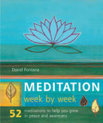 Meditation Week by Week : 52 Exercises to Help You Grow in Peace and Awareness - David Fontana