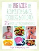 The Big Book of Recipes for Babies, Toddlers and Children : From First Foods to Starting School - B.L. Wardley