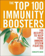 The Top 100 Immunity Boosters : 100 Recipes to Keep Your Immune System Fighting Fit - Charlotte Haigh