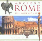 Ancient Rome : Life, Myth and Art - Tony Allan