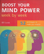 Boost Your Mind Power Week by Week : 52 Techniques to Make You Smarter - Bill Lucas
