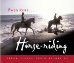 Passions : Horse Riding : Dream Places You'd Rather Be