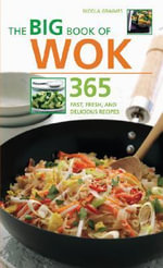 The Big Book of Wok : 365 Fast, Fresh, and Delicious Recipes - Nicola Graimes
