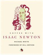 Coffee With Isaac Newton - Michael White
