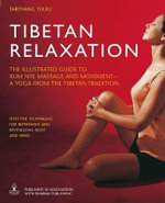 Tibetan Relaxation : The Illustrated Guide to Kum Nye Massage and Movement - A Yoga from the Tibetan Tradition - Lama Tarthang Tulku