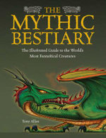 The Mythic Bestiary : The Illustrated Guide to the World's Most Fantastical Creatures :  Materia Monstrum The Illustrated Guide to the World's Most Fantastical Creatures - Tony Allan