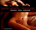 Pure Erotic Massage : Touch, Feel, Arouse - Nicole Bailey