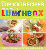 The Top 100 Recipes for a Healthy Lunchbox : Easy and Exciting Ideas for Your Child's Lunches - Nicola Graimes