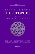 The Prophet and the Art of Peace : Kahlil Gibran's Timeless Wisdom - Kahlil Gibran