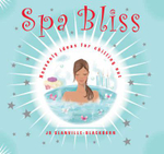 Spa Bliss : Heavenly Ideas For Chilling Out - Jo Glanville-Blackburn