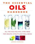 The Essential Oils Handbook : All the Oils You Will Ever Need for Health, Vitality and Well-Being - Jennie Harding