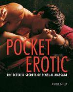 Pocket Erotic : The Ecstatic Secrets of Sensual Touch - Nicole Bailey
