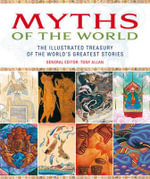 Myths of the World : The Illustrated Treasury of the World's Greatest Stories - Tony Allan