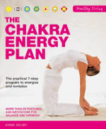 The Chakra Energy Plan : The Practical 7-Step Program to Energise and Revitalise - Anna Selby