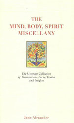 The Mind, Body, Spirit Miscellany - Jane Alexander
