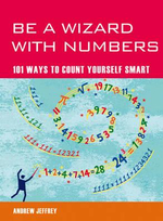 Be A Wizard With Numbers : 101 Ways To Count Yourself Smart - Andrew Jeffrey