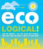 Eco Logical! : Join the Debate! - All the Facts and Figures, Pros and Cons You Need to Make Up Your Mind - Joanna Yarrow
