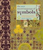 The New Secret Language Of Symbols : An Illustrated Key To Unlocking Their Deep and Hidden Meanings - David Fontana