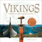 The Vikings : The Battle At The End Of Time :  Life, Myth & Art - Tony Allan