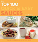The Top 100 Quick and Easy Sauces : Mouth-watering Classic and Contemporary Recipes - Anne Sheasby