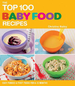 The Top 100 Baby Food Recipes : Easy Purees & First Foods for 6-12 Months - Christine Bailey