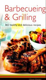 Barbecuing & Grilling : 365 Healthy and Delicious Recipes