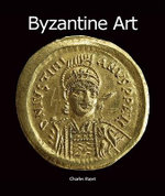 Byzantine Art : Art of Century - Charles Bayet