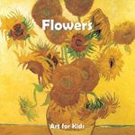 Flowers : Art for Kids Collection - Klaus H Carl