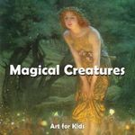 Magic Creatures : Art for Kids Collection - Parkstone Press
