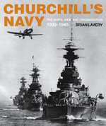 Churchill's Navy : The Ships, Men and Organisation, 1939-1945 - Brian Lavery