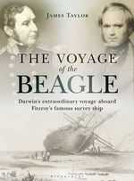 The Voyage of the Beagle : Darwin's Extraordinary Adventure in Fitzroy's Famous Survey Ship - James Taylor