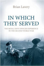 In Which They Served : The Royal Navy Officer Experience in the Second World War - Brian Lavery