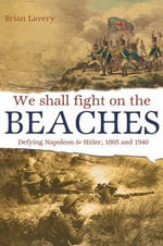 We Shall Fight On The Beaches : Defying Napoleon and Hitler, 1805 and 1940 - Brian Lavery