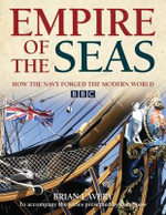 Empire of the Seas : How the Navy Forged the Modern World - Brian Lavery