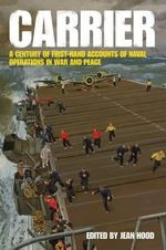 Carrier : A Century of First-Hand Accounts of Naval Operations in War and Peace