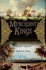 Merchant Kings : When Companies Rules the World 1600 - 1900 - Stephen Bown