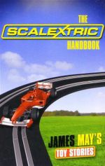 The Scalextric Handbook : James May's Toy Stories - James May