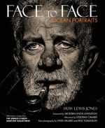 Face to Face : Ocean Portaits - Huw Lewis-Jones