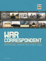 War Correspondent : Reporting Under Fire Since 1850 - Jean Hood