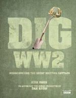 Dig WW2 : BBCTV Tie-in to the Series Presented by Dan Snow - Jean Hood